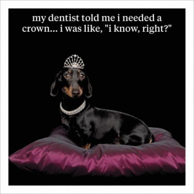 Wenskaart Mijn tandarts zei dat ik een kroon nodig had......